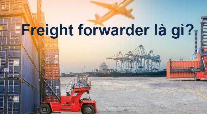 Freight forwarder là gì? Công việc của nghề Freight forwarder