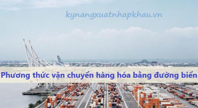 Phương thức vận chuyển hàng hóa bằng đường biển
