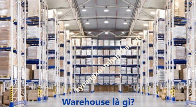 Warehouse là gì? Vai trò của warehouse trong logistics