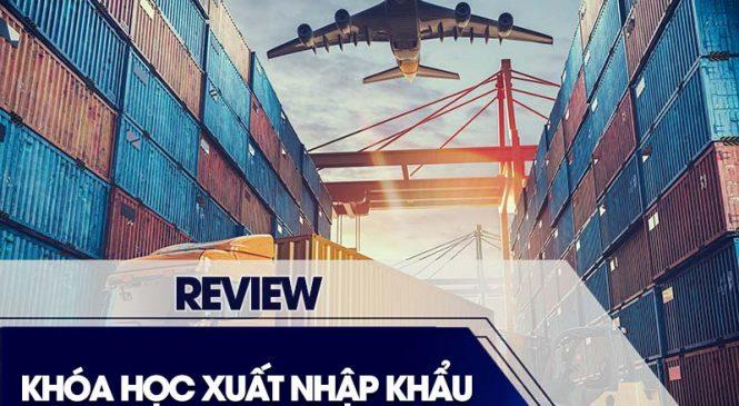 Review Khóa Học Xuất Nhập Khẩu Ở Đâu Tốt Nhất Tại TPHCM